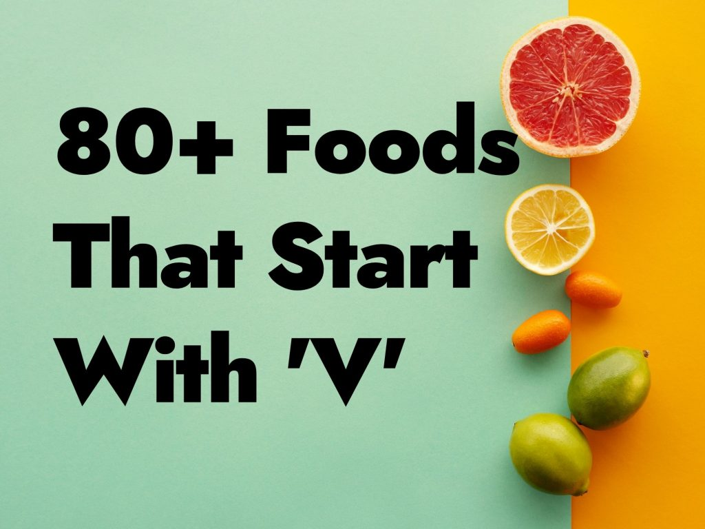 80+ Foods That Start With V - Can You Name 10?