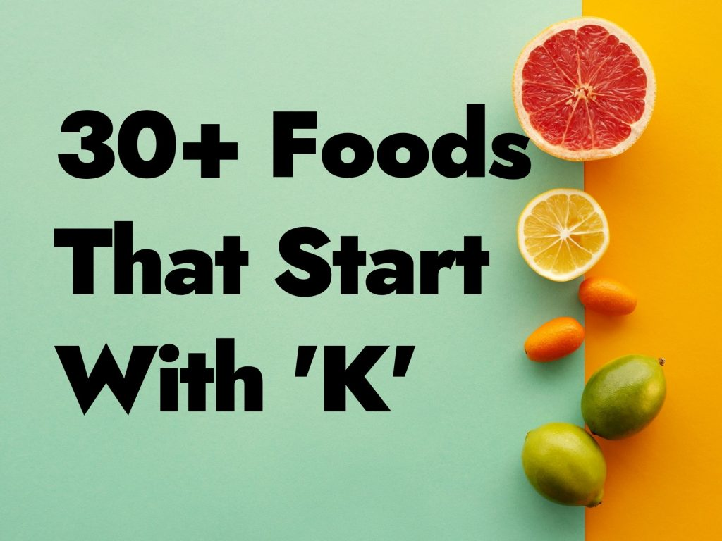 30+ Foods That Start With K - How Many Can You Name?