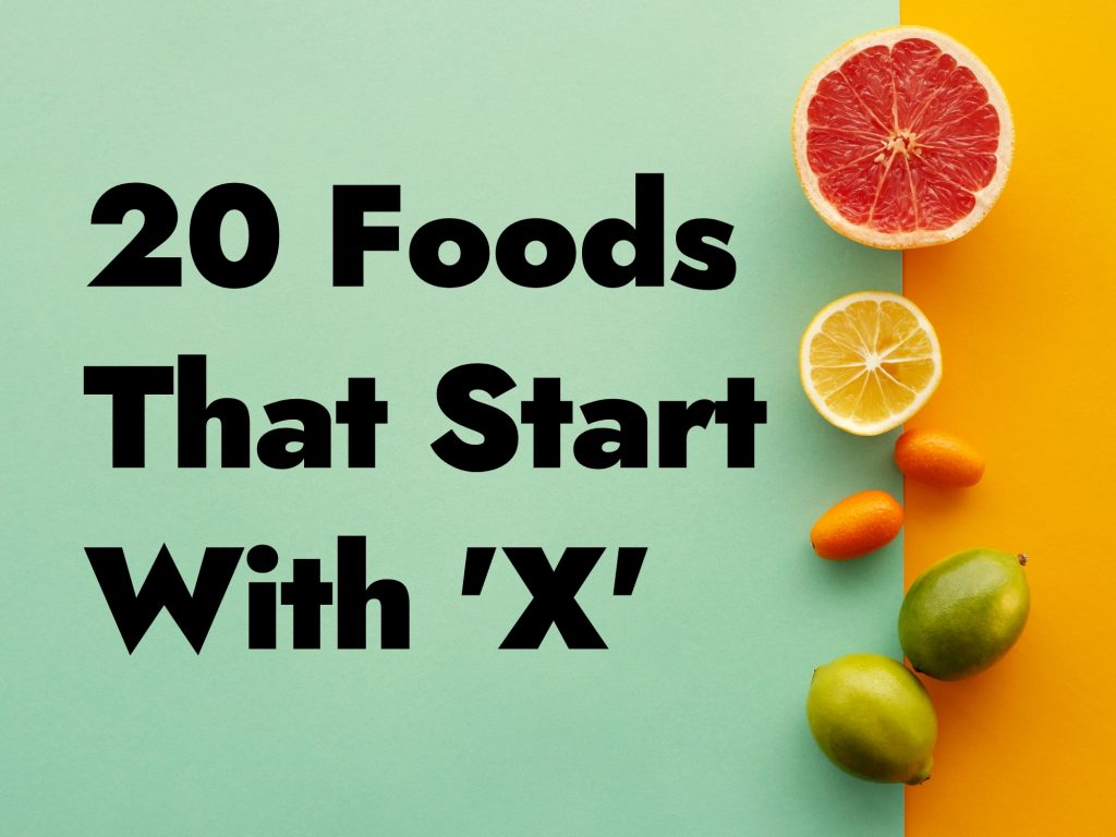 20 Foods That Start With X - How Many Can You Name for Trivia Night?