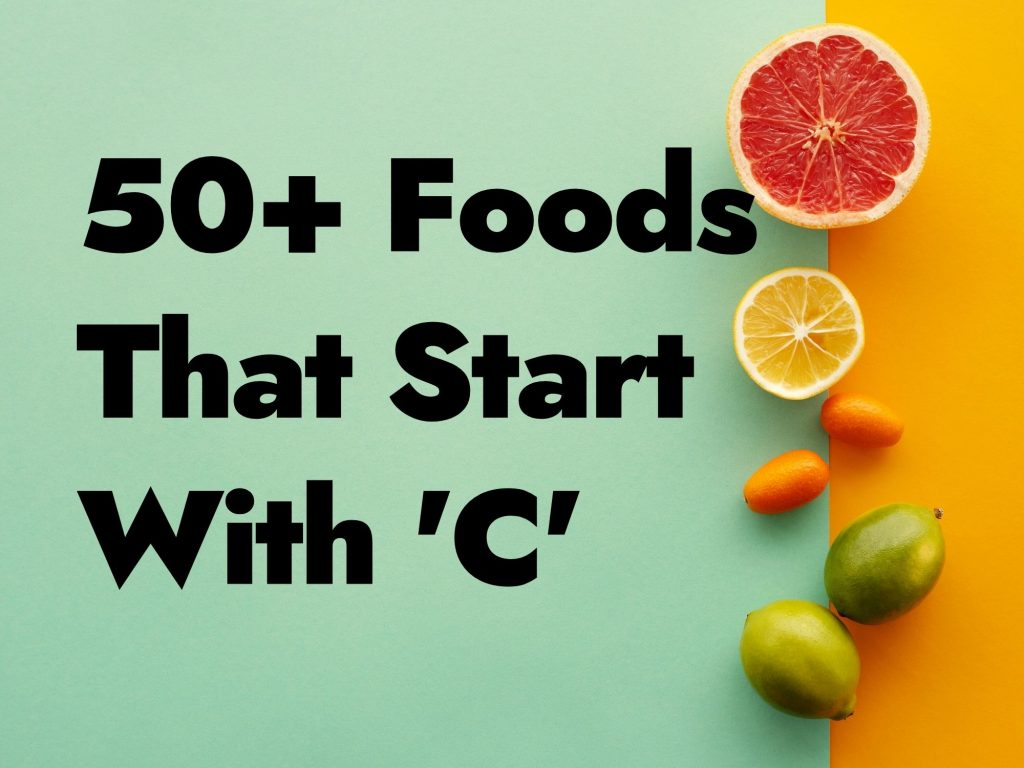 50+ Foods That Start With C