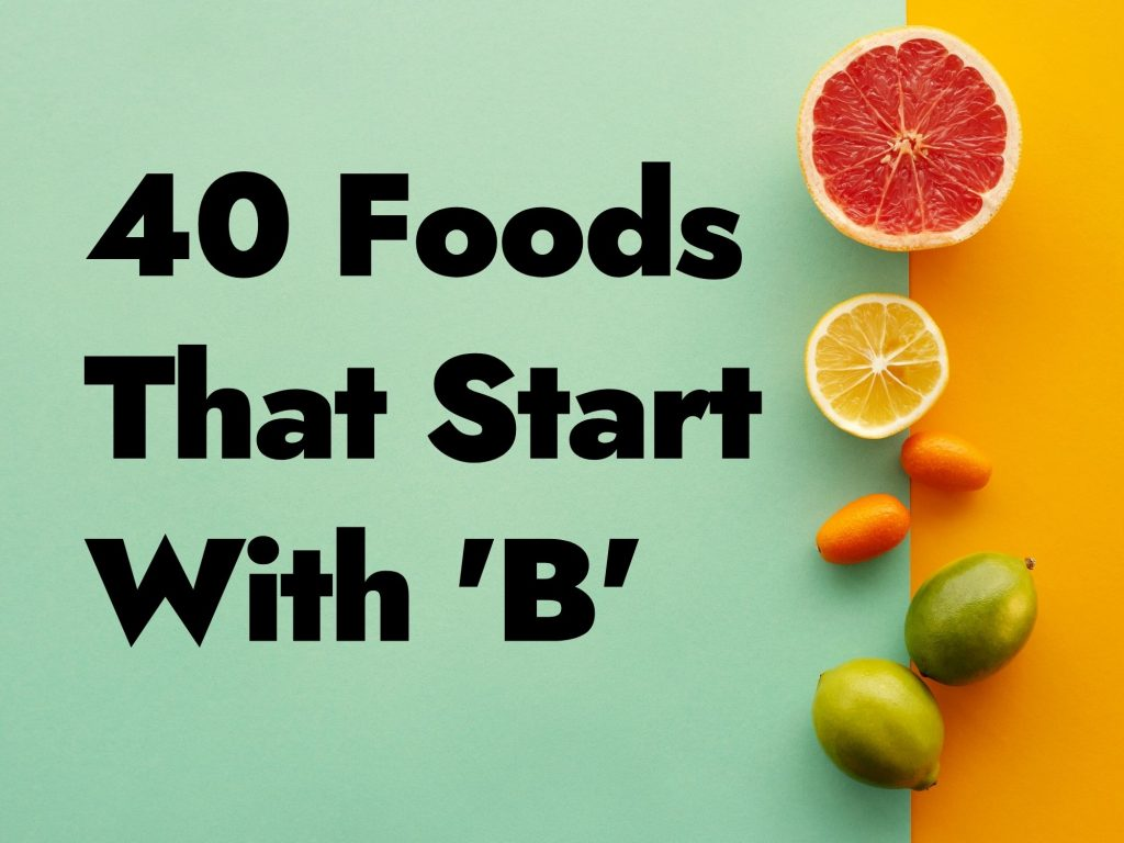 40 Foods That Start With B